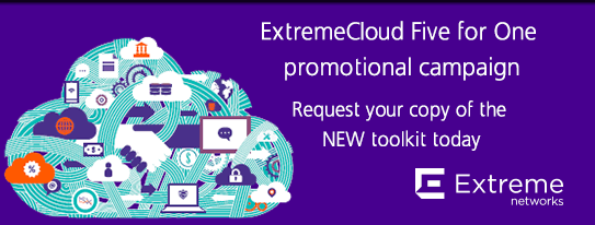 ExtremeCloud Five for One Promotional Campaign: Request your copy of the new toolkit today