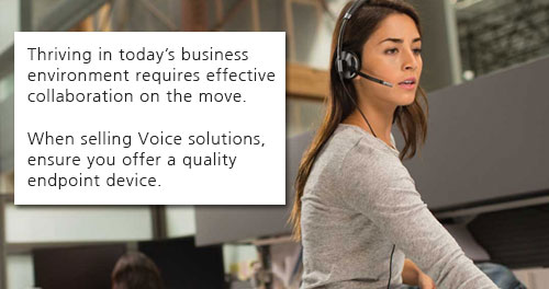 Plantronics: Thiriving in today's business environmentrequires effective collaboration on the move. When selling Voice solutions, ensure you offer a quality endpoint device.